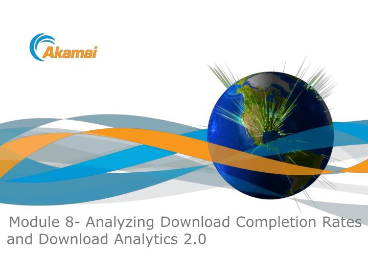 Module 8 analyzing download completion rates and download analytics 2 0