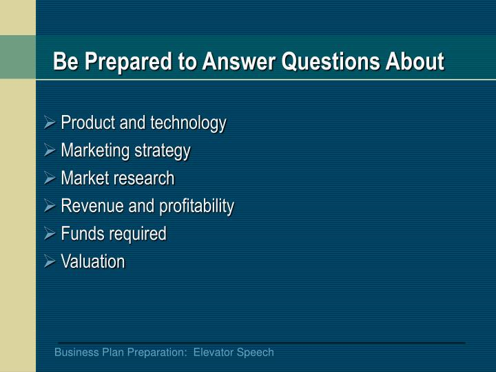 Be Prepared to Answer Questions About