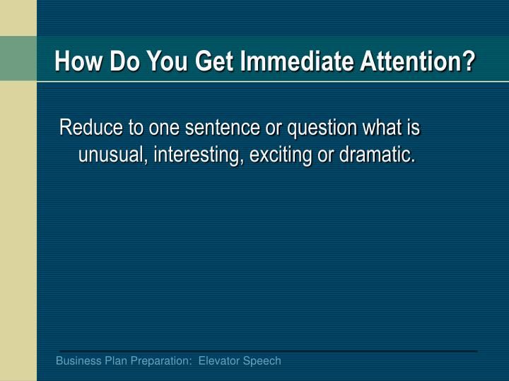 How Do You Get Immediate Attention?