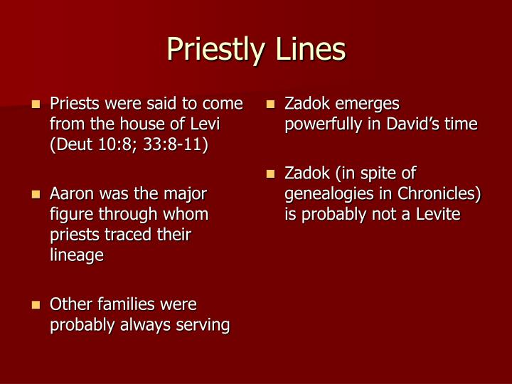 Priests were said to come from the house of Levi (Deut 10:8; 33:8-11)