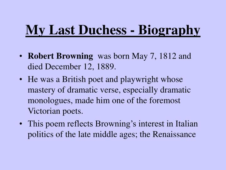 the dramatic monologue in my last duchess a poem by robert browning My last duchess has 291 ratings and  robert browning  a dramatic monologue is a poem where an individual speaker talks to his audience describing some.
