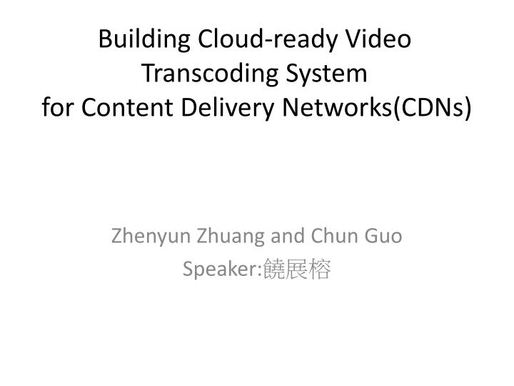 building cloud ready video transcoding system for content delivery networks cdns
