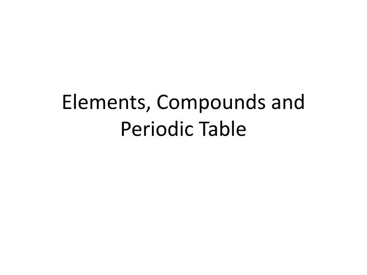 Ppt elements compounds and periodic table powerpoint presentation elements compounds and periodic table urtaz Images