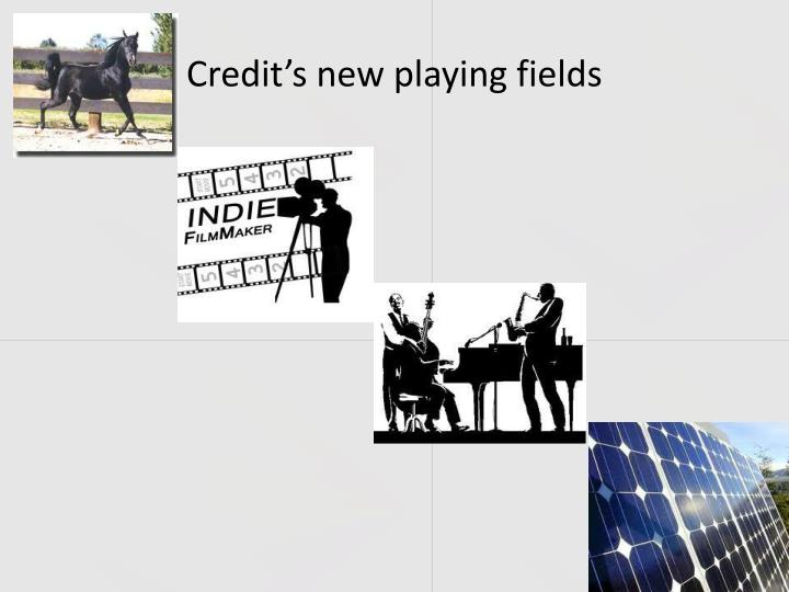 Credit's new playing fields