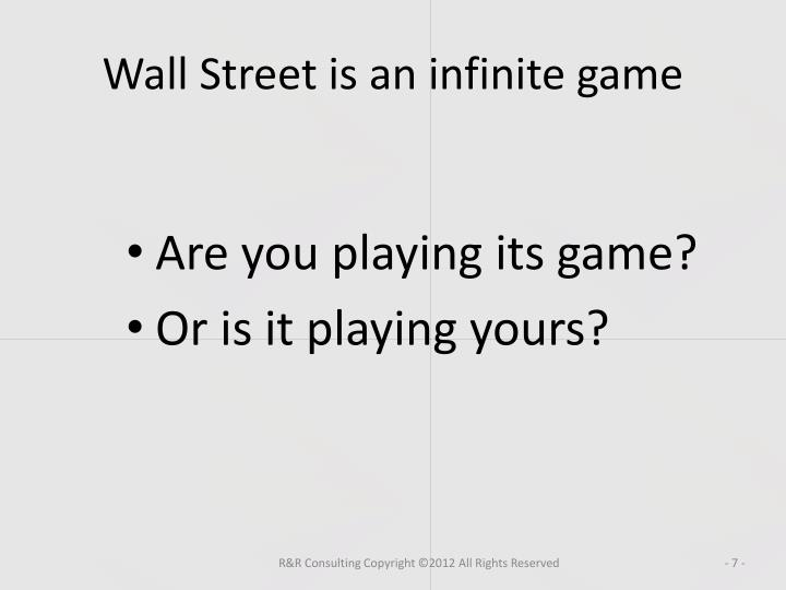 Wall Street is an infinite game