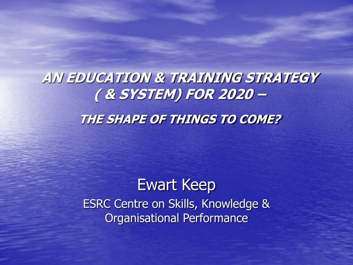 an education training strategy system for 2020 the shape of things to come n.