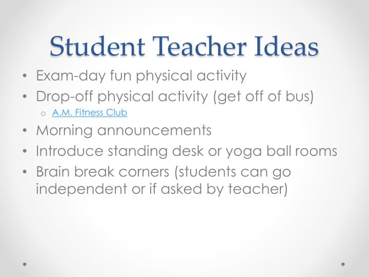 Student Teacher Ideas