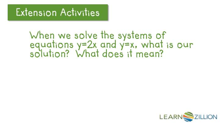 When we solve the systems of equations y=2x and y=x, what is our solution?  What does it mean?