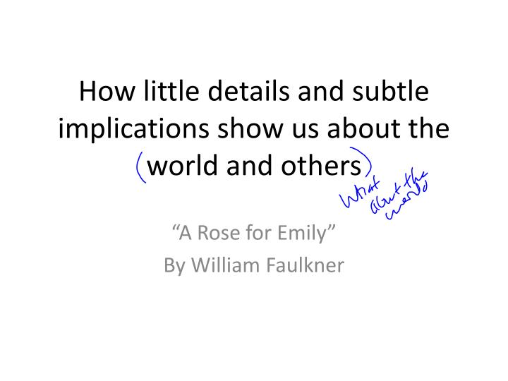 How little details and subtle implications show us about the world and others