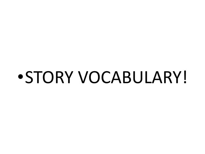 STORY VOCABULARY!
