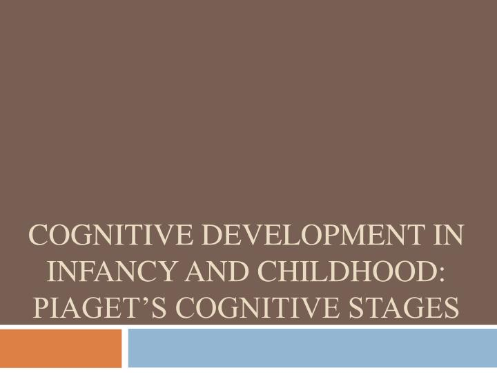 cognitive development in infancy and childhood piaget s cognitive stages n.