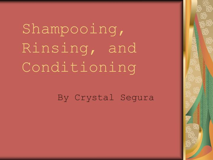 shampooing rinsing and conditioning n.