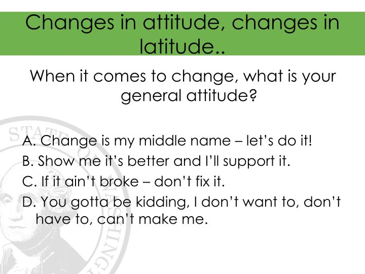 Changes in attitude, changes in latitude..