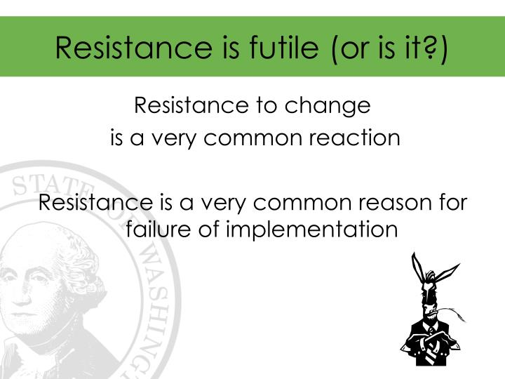 Resistance is futile (or is it?)
