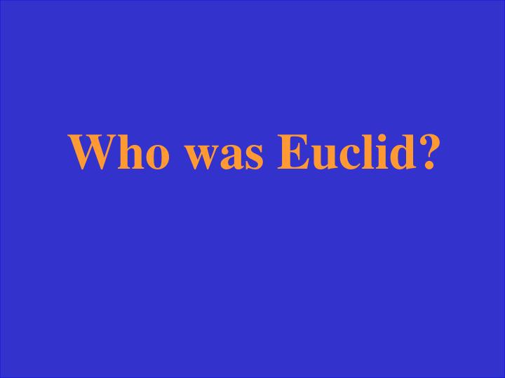 Who was Euclid?