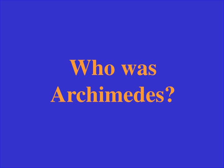 Who was Archimedes?