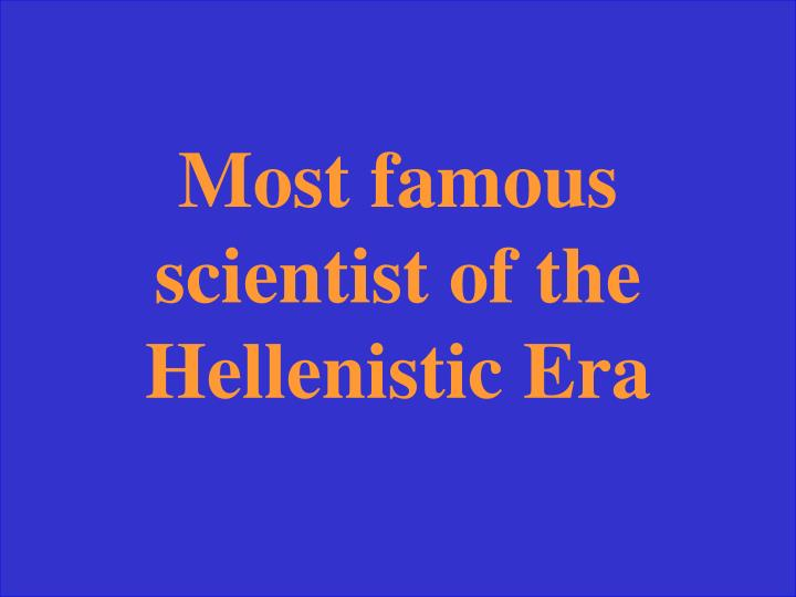 Most famous scientist of the Hellenistic Era