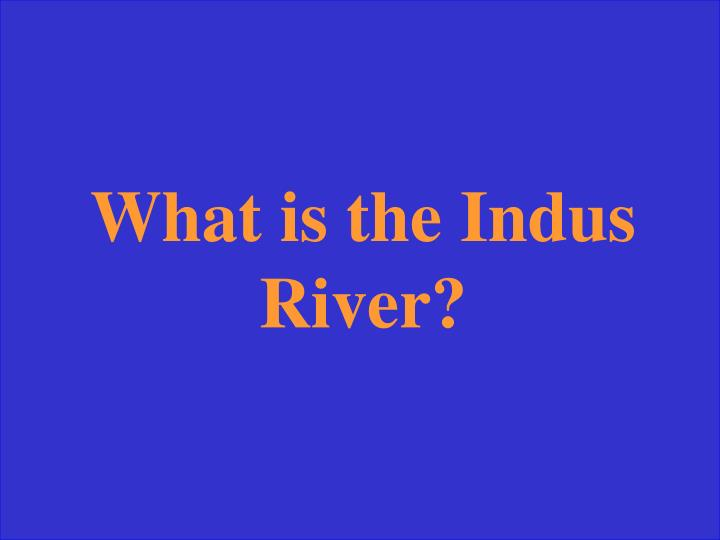 What is the Indus River?