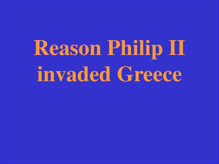 Reason Philip II invaded Greece