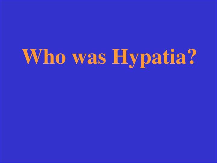 Who was Hypatia?