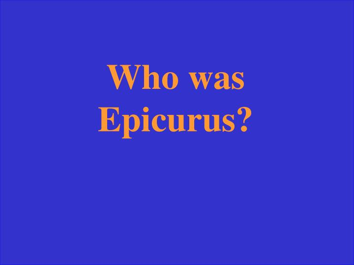 Who was Epicurus?