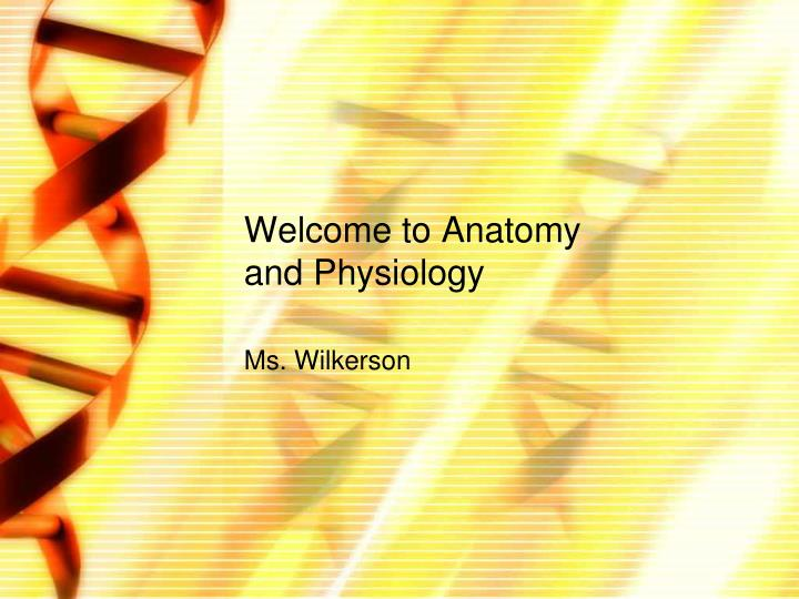 welcome to anatomy and physiology n.