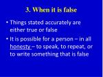 3 when it is false