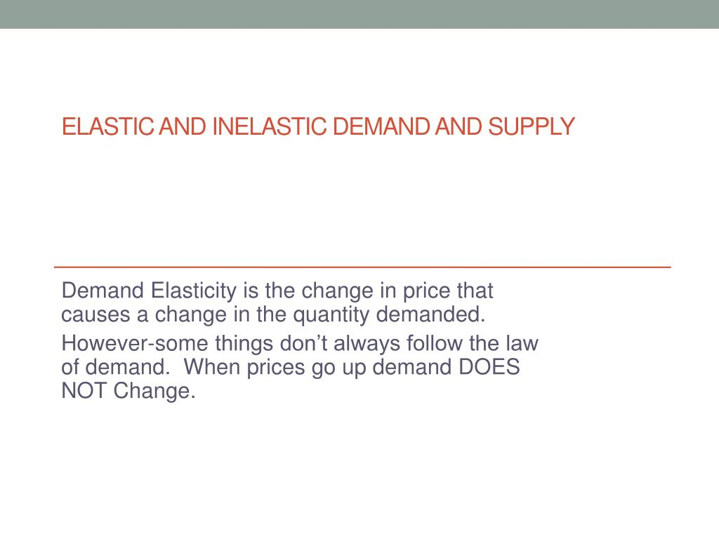Ppt Elastic And Inelastic Demand And Supply Powerpoint