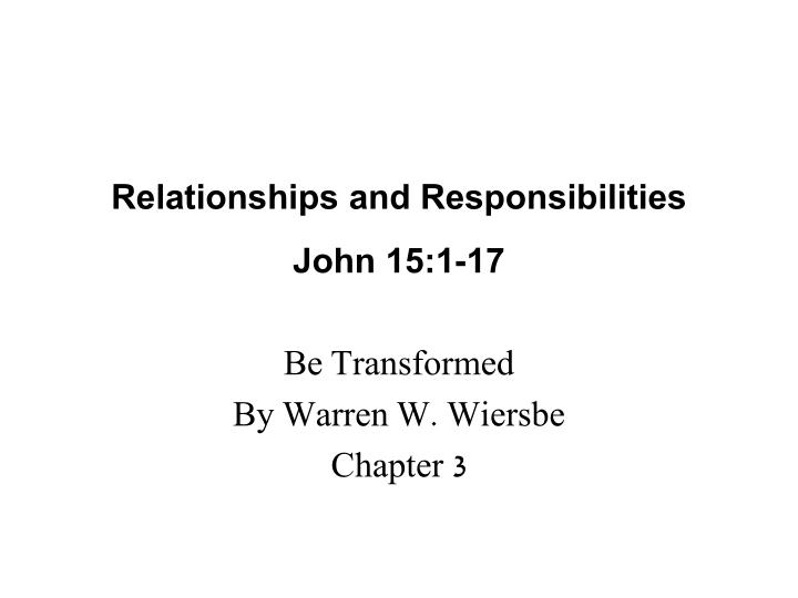 relationships and responsibilities john 15 1 17 n.