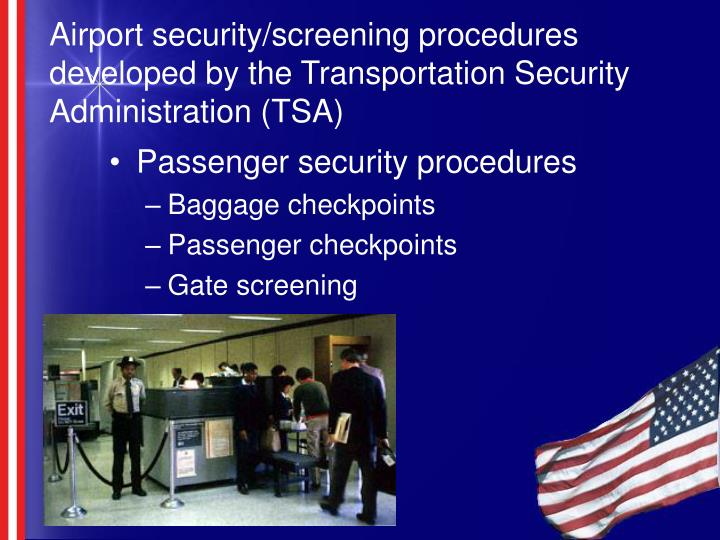 Airport security/screening procedures developed by the Transportation Security Administration (TSA)