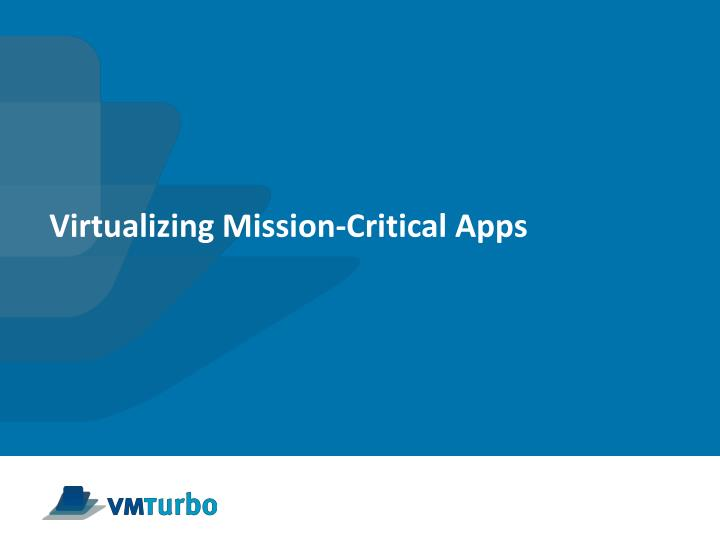 Virtualizing Mission-Critical Apps