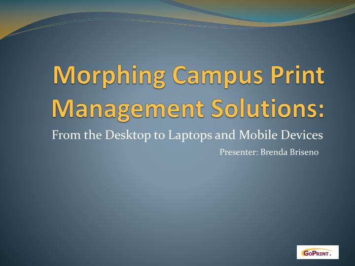 Morphing campus print management solutions