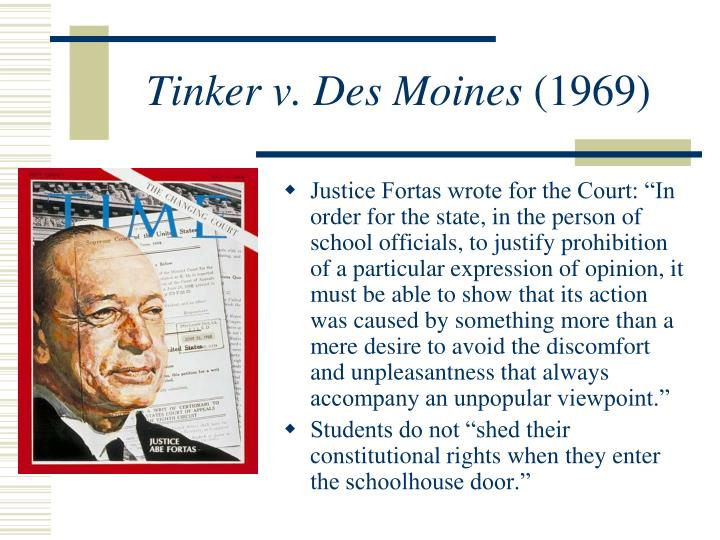 a look at the infamous cases tinker v des moines and kuhlmier v hazelwood Tinker v des moines independent community school district, 393 us 503 (1969), was a landmark decision by the united states supreme court that defined the constitutional rights of students in us public schools.