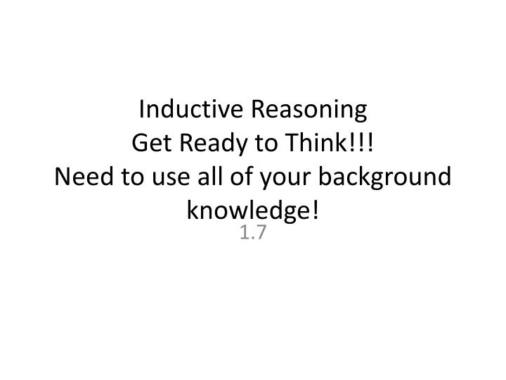 inductive reasoning get ready to think need to use all of your background knowledge