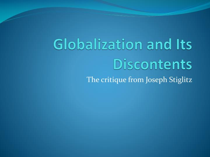 "globalization and its discontents stiglitz ""renowned economist and nobel laureate joseph e stiglitz spent seven globalization is not but globalization and its discontents does not rise to the."