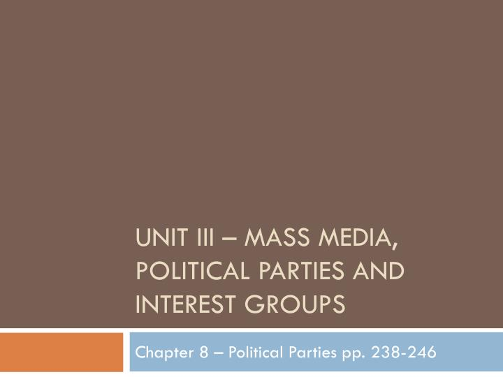 unit iii mass media political parties and interest groups n.