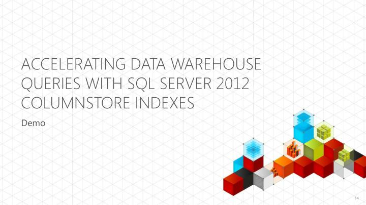 Accelerating Data Warehouse Queries with SQL Server 2012 Columnstore Indexes