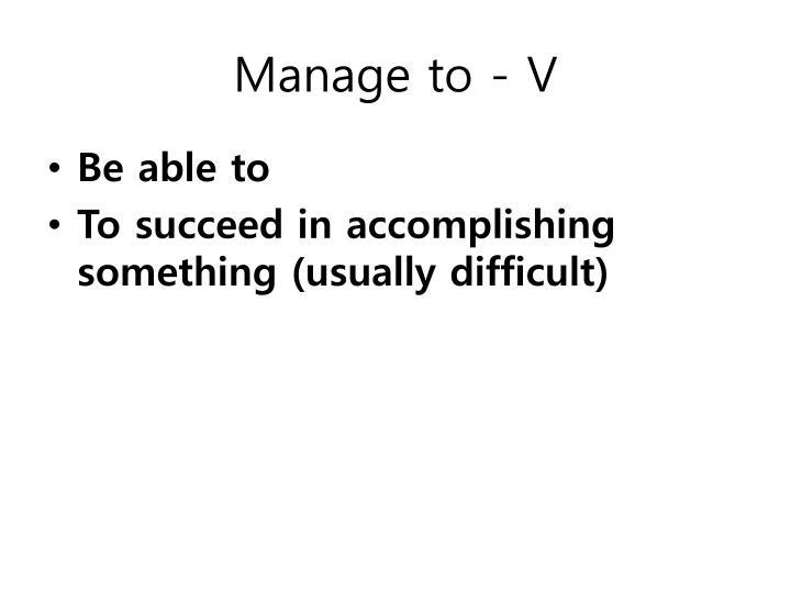 Manage to - V