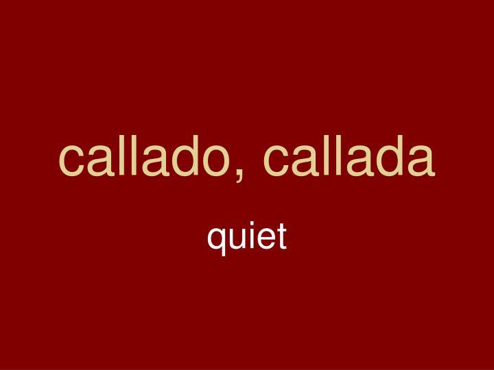 callado, callada