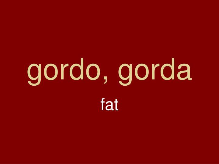 gordo, gorda