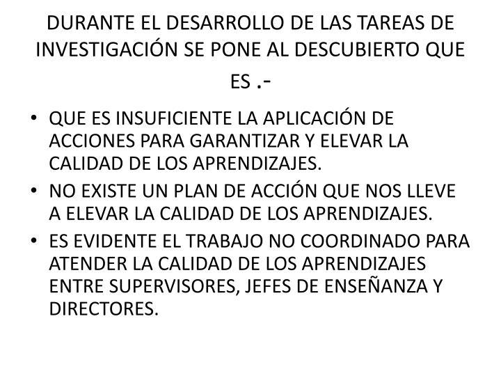 DURANTE EL DESARROLLO DE LAS TAREAS DE INVESTIGACIÓN SE PONE AL DESCUBIERTO QUE ES