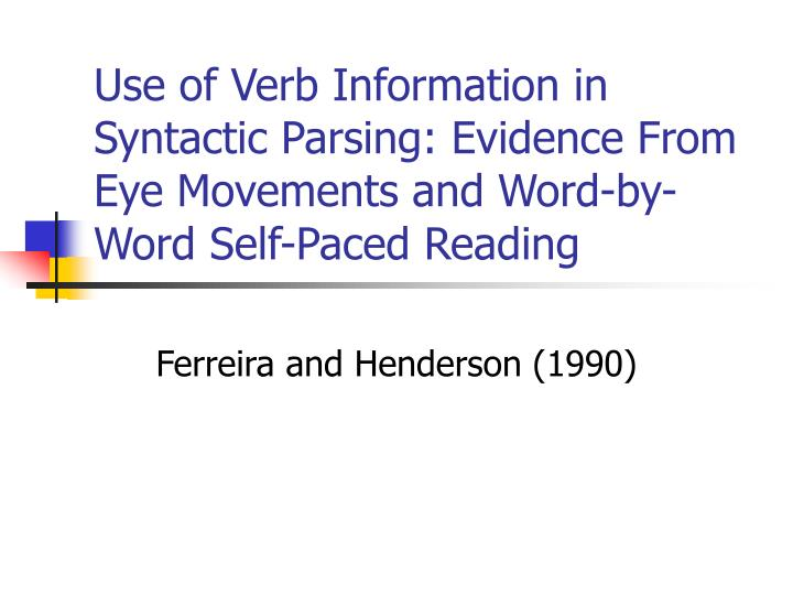 Use of Verb Information in Syntactic Parsing: Evidence From Eye Movements and Word-by-Word Self-Pace...