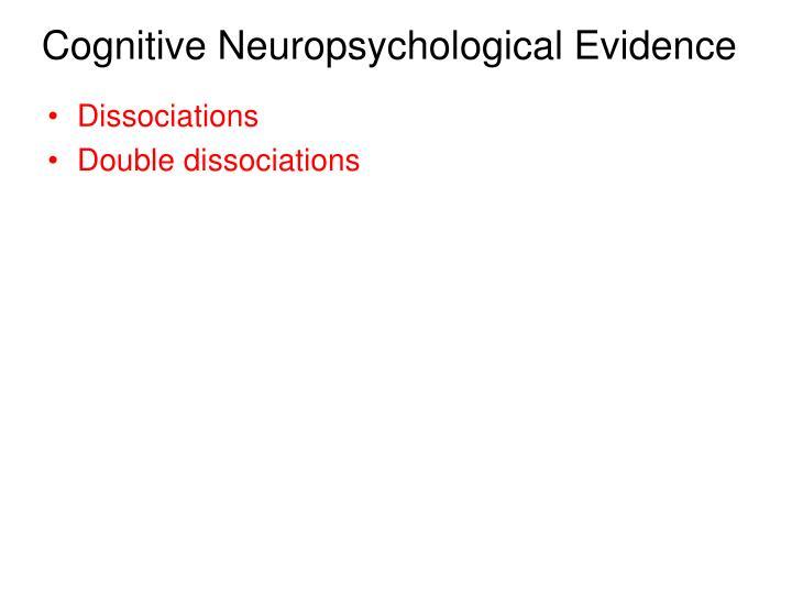 Cognitive Neuropsychological Evidence