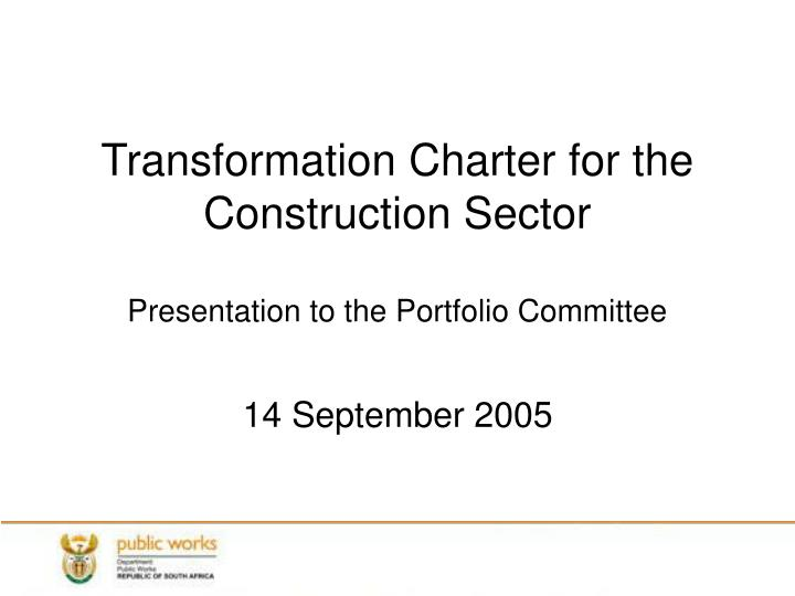 transformation charter for the construction sector presentation to the portfolio committee n.
