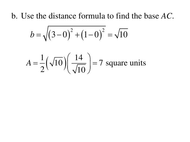 b.	Use the distance formula to find the base