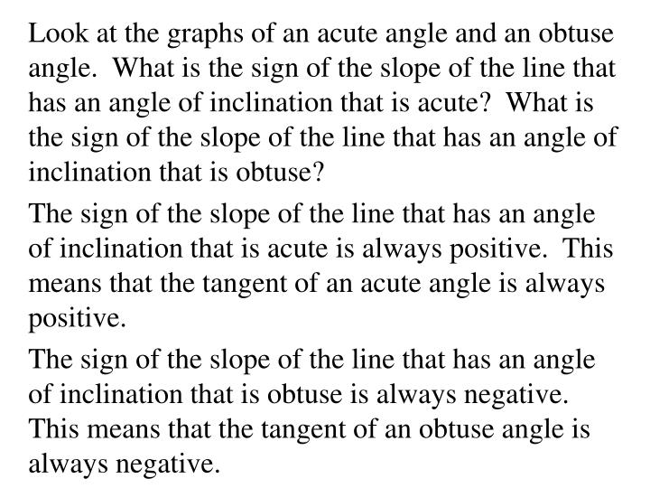 Look at the graphs of an acute angle and an obtuse angle.  What is the