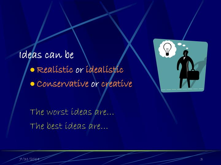 Ideas can be