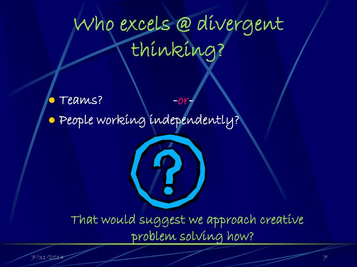 Who excels @ divergent thinking?