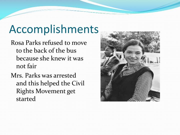 the achievements and contributions of rosa park Rosa and raymond parks had no children they were married from 1932 until raymond's death in 1977 rosa was a civil rights activist and is best-known for her involvement in the montgomery bus boycott on december 1, 1955, rosa refused to give up her seat to a white man on a montgomery bus she was.
