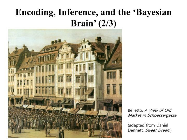 Encoding, Inference, and the 'Bayesian Brain' (2/3)